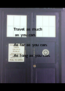 Travel as much  as you can.   As far as you can.                    - Personalised Poster A4 size