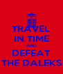 TRAVEL IN TIME AND DEFEAT THE DALEKS - Personalised Poster A4 size