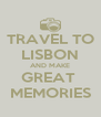 TRAVEL TO LISBON AND MAKE GREAT  MEMORIES - Personalised Poster A4 size