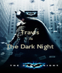 Travis  Is The Dark Night   - Personalised Poster A4 size