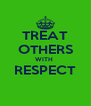 TREAT OTHERS WITH  RESPECT  - Personalised Poster A4 size