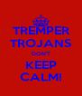 TREMPER TROJANS DON'T KEEP CALM! - Personalised Poster A4 size