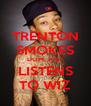 TRENTON SMOKES DOPE AND LISTENS TO WIZ - Personalised Poster A4 size