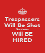 Trespassers Will Be Shot Survivors Will BE HIRED - Personalised Poster A4 size