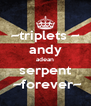 ~triplets ~ andy adean serpent  ~forever~ - Personalised Poster A4 size