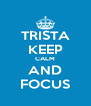 TRISTA KEEP CALM AND FOCUS - Personalised Poster A4 size
