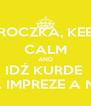 TROCZKA, KEEP CALM AND IDŹ KURDE  NA IMPREZE A NIE! - Personalised Poster A4 size