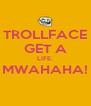 TROLLFACE GET A LIFE. MWAHAHA!  - Personalised Poster A4 size