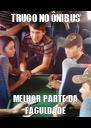 TRUCO NO ÔNIBUS MELHOR PARTE DA FACULDADE - Personalised Poster A4 size