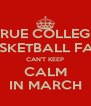 TRUE COLLEGE BASKETBALL FANS CAN'T KEEP CALM IN MARCH - Personalised Poster A4 size