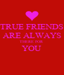 TRUE FRIENDS ARE ALWAYS THERE FOR YOU  - Personalised Poster A4 size