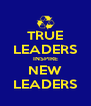 TRUE LEADERS INSPIRE NEW LEADERS - Personalised Poster A4 size