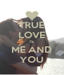 TRUE LOVE IS ME AND YOU - Personalised Poster A4 size