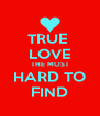 TRUE  LOVE THE MOST HARD TO FIND - Personalised Poster A4 size