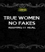 TRUE WOMEN  NO FAKES  KEEPING IT REAL    - Personalised Poster A4 size