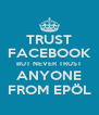 TRUST FACEBOOK BUT NEVER TRUST ANYONE FROM EPÖL - Personalised Poster A4 size