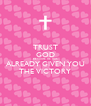 TRUST GOD BECAUSE HE HAS ALREADY GIVEN YOU THE VICTORY - Personalised Poster A4 size