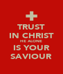 TRUST IN CHRIST HE ALONE IS YOUR SAVIOUR - Personalised Poster A4 size