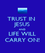 TRUST IN  JESUS AND LIFE WILL CARRY ON! - Personalised Poster A4 size