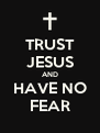 TRUST JESUS AND HAVE NO FEAR - Personalised Poster A4 size