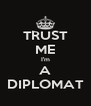 TRUST ME I'm A DIPLOMAT - Personalised Poster A4 size