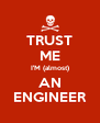 TRUST ME I'M (almost) AN ENGINEER - Personalised Poster A4 size