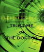 TRUST ME, I'M THE DOCTOR  - Personalised Poster A4 size