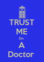 TRUST ME I'm  A Doctor  - Personalised Poster A4 size