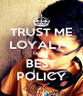 TRUST ME LOYALTY IS MY BEST POLICY - Personalised Poster A4 size
