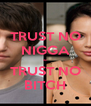 TRUST NO NIGGA ~ TRUST NO BITCH - Personalised Poster A4 size