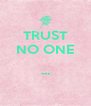 TRUST NO ONE  ...  - Personalised Poster A4 size