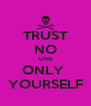 TRUST NO ONE ONLY  YOURSELF - Personalised Poster A4 size