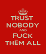 TRUST  NOBODY AND FUCK THEM ALL - Personalised Poster A4 size
