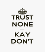 TRUST NONE ....  KAY DON'T - Personalised Poster A4 size