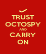 TRUST OCTOSPY AND CARRY ON - Personalised Poster A4 size