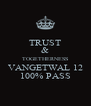 TRUST & TOGETHERNESS VANGETWAL 12 100% PASS - Personalised Poster A4 size