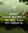 TRUST  YOUR INSTINCTS I DON'T HAVE TO TELL YOU MY RESULTS - Personalised Poster A4 size