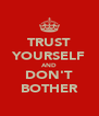 TRUST YOURSELF AND DON'T BOTHER - Personalised Poster A4 size