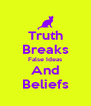 Truth Breaks False Ideas And Beliefs - Personalised Poster A4 size