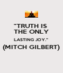 """""""TRUTH IS  THE ONLY LASTING JOY."""" (MITCH GILBERT)  - Personalised Poster A4 size"""