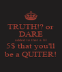 TRUTH!? or DARE added to that a lil 5$ that you'll be a QUITER! - Personalised Poster A4 size
