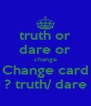 truth or dare or change Change card ? truth/ dare - Personalised Poster A4 size