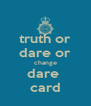 truth or dare or change dare  card - Personalised Poster A4 size