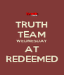 TRUTH TEAM WEDNESDAY AT REDEEMED - Personalised Poster A4 size