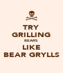 TRY GRILLING BEARS LIKE BEAR GRYLLS - Personalised Poster A4 size