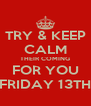 TRY & KEEP CALM THEIR COMING FOR YOU FRIDAY 13TH - Personalised Poster A4 size