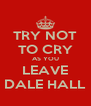 TRY NOT TO CRY AS YOU LEAVE DALE HALL - Personalised Poster A4 size