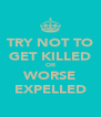 TRY NOT TO GET KILLED OR WORSE EXPELLED - Personalised Poster A4 size