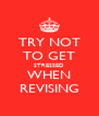 TRY NOT TO GET STRESSED WHEN REVISING - Personalised Poster A4 size
