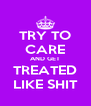 TRY TO CARE AND GET TREATED LIKE SHIT - Personalised Poster A4 size